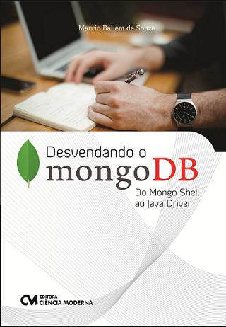 Desvendando o mongoDB - Do Mongo Shell ao Java Driver